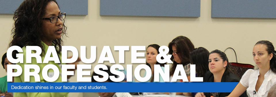 Graduate and Professional - Dedication shines in our faculty and students.