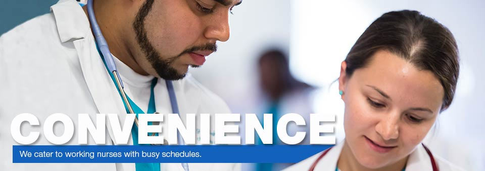 Convenience - We cater to working nurses with busy schedules.